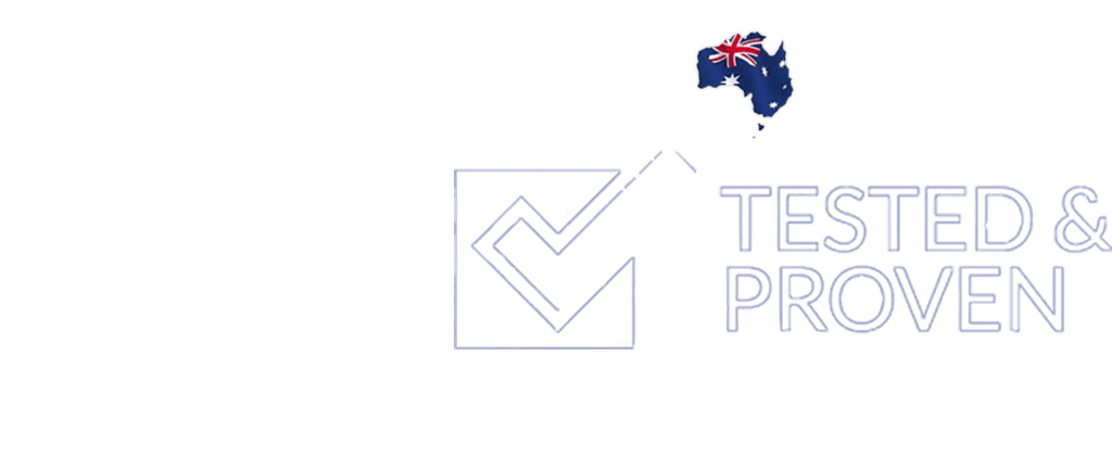 All Cellsafe Products are Tested and Proven by accredited US, European & Designed in Australia.